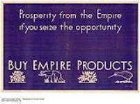 MIKAN 2845282 Prosperity from the Empire If You Seize the Opportunity :  buy Empire products. 1926-1934. [Prosperity from the Empire If You Seize the Opportunity :, 1926-1934.]