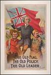 MIKAN 2834401 The Old Flag - The Old Policy - The Old Leader [Sir John A. Macdonald] :   1891 electoral campaign 1891. [The Old Flag - The Old Policy - The Old Leader [Sir John A. Macdonald] :, 1891.]